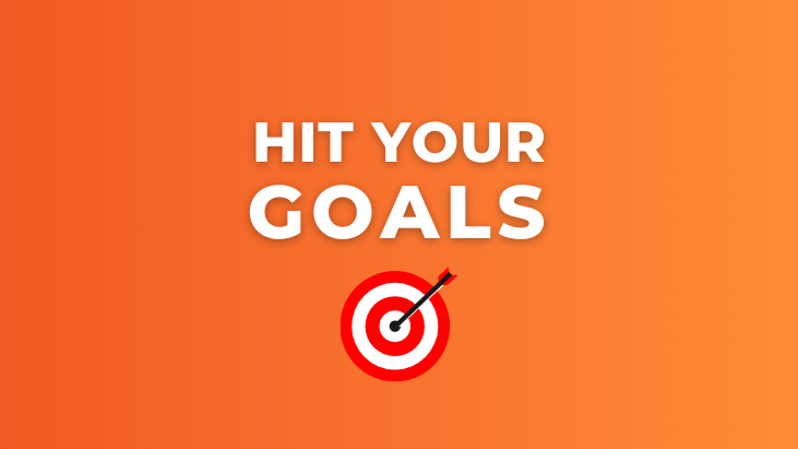 Hit your goals (with pic of arrow hitting bullseye target)